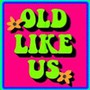 Old_Like_Us